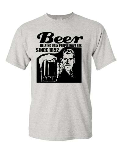 Beer Helping Ugly People Have Sex Since 1852 - Adult Shirt