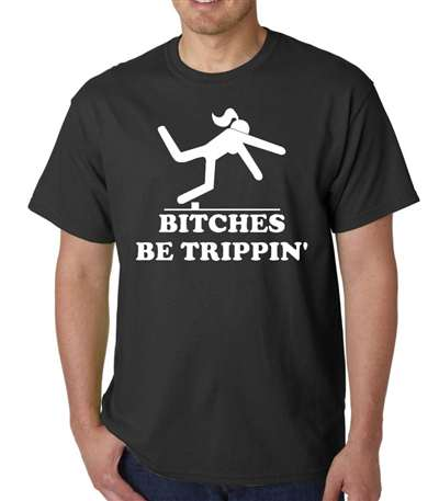 Bitches Be Trippin - Adult Shirt