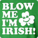Blow Me I'm Irish - Adult Shirt