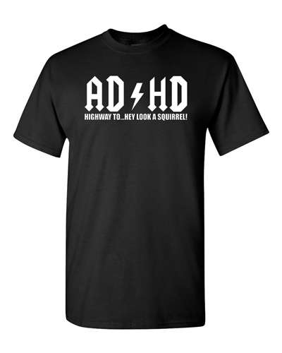 ADHD Highway To... Hey Look A Squirrel! - Adult Shirt