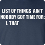 List of Things Ain't Nobody Got Time For That - Adult Shirt
