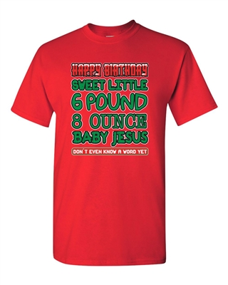 Happy Birthday 6 Pound Baby Jesus Adult DT T-Shirts Tee