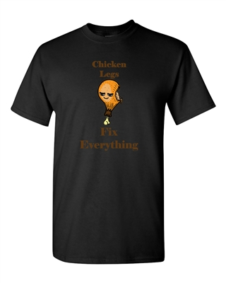 Chicken Legs Fix Everything Adult DT T-Shirts Tee
