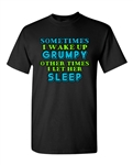 Sometimes I Wake Up Grumpy Other Times I Let Her Sleep Funny Adult DT T-Shirts Tee