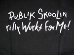 Public Schooling Really Workt For Me T-Shirt-CLICK ME!
