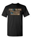 If Guns Kill People ... Adult DT T-Shirt Tee