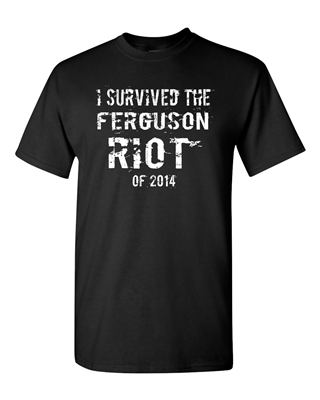 I Survived The Ferguson Riot Of 2014 Adult DT T-Shirts Tee