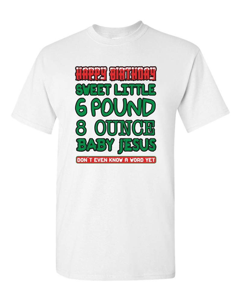 Happy Birthday 6 Pound Baby Jesus Adult DT T Shirts Tee