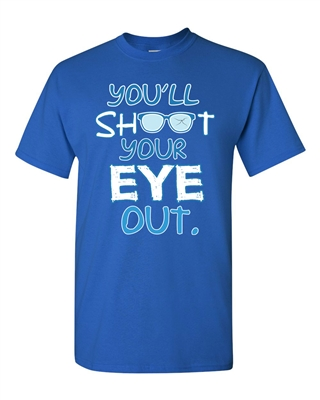You'll Shoot Your Eye Out Adult DT T-Shirts Tee