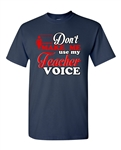 Don't Make Me Use My Teacher Voice Funny Adult DT T-Shirts Tee