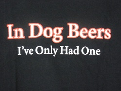 In Dog Beers I've Only Had One Black Adult T-shirt Tee-CLICK ME!