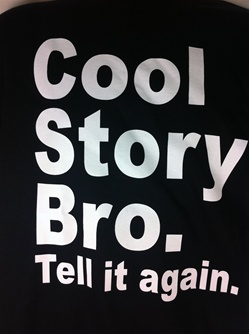 Cool story bro, tell it again t-shirt. CLICK ME!