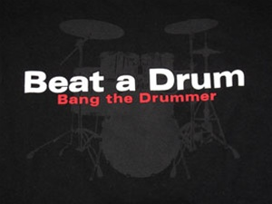 Beat a Drum Bang the Drummer T-Shirt  CLICK ME!